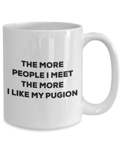 The more people I meet the more I like my Pugion Mug - Funny Coffee Cup - Christmas Dog Lover Cute Gag Gifts Idea