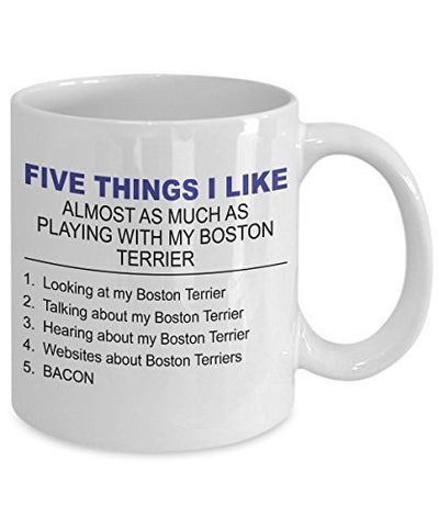 Boston Terrier Mug - Five Thing I Like About My Boston Terrier - 11 oz Ceramic Coffee Mug