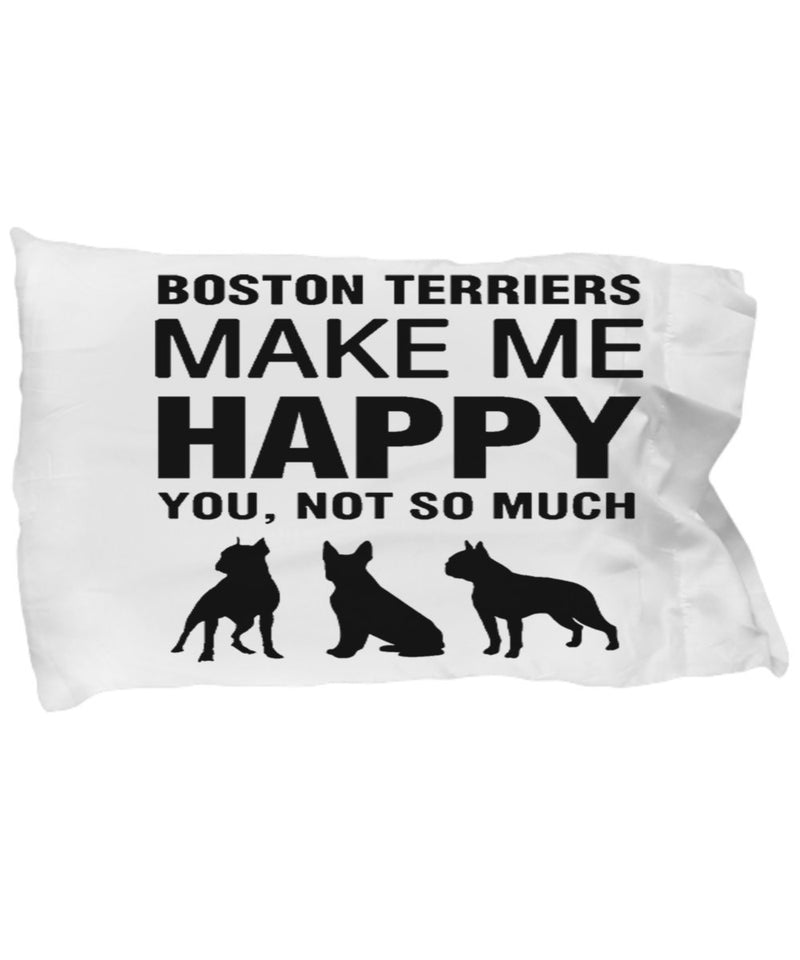 Boston Terrier Make Me Happy Pillow Case