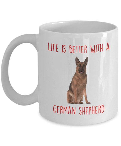 German Shepherd Mug - Life Is Better With A German Shepherd - Funny Tea Hot Cocoa Coffee Cup - Birthday Christmas Gag Gifts Idea