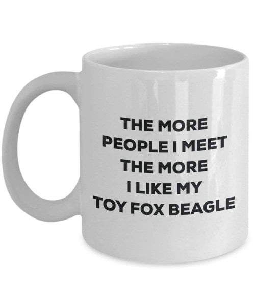 The more people I meet the more I like my Toy Fox Beagle Mug - Funny Coffee Cup - Christmas Dog Lover Cute Gag Gifts Idea