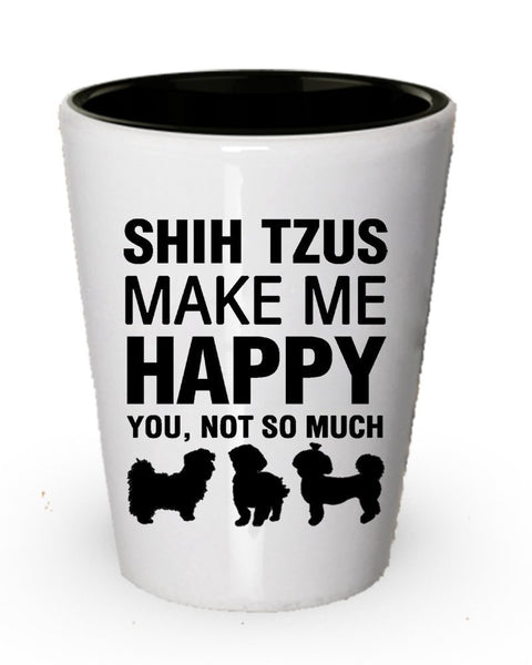 Shih Tzus Make Me Happy Shot Glass- Dog Lover Gifts Idea