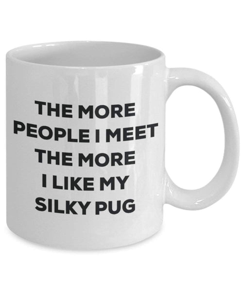 The more people I meet the more I like my Silky Pug Mug - Funny Coffee Cup - Christmas Dog Lover Cute Gag Gifts Idea