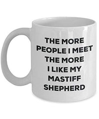 The More People I Meet The More I Like My Mastiff Shepherd Mug - Funny Coffee Cup - Christmas Dog Lover Cute Gag Gifts Idea