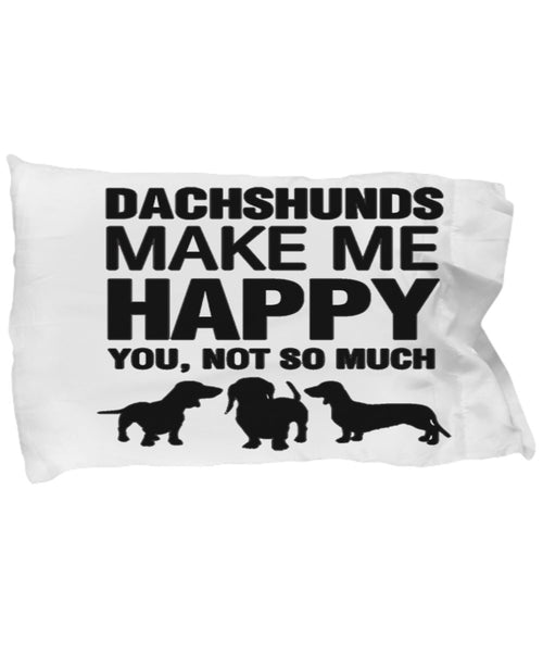 DogsMakeMeHappy Dachshunds make me happy Pillow Case