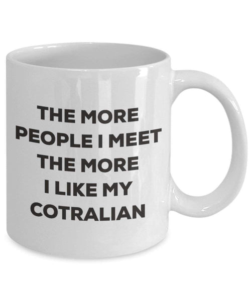 The more people I meet the more I like my Cotralian Mug - Funny Coffee Cup - Christmas Dog Lover Cute Gag Gifts Idea