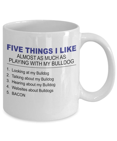 BullDog Mug - Five Thing I Like About My BullDog - 11 Oz Ceramic Coffee Mug - Bulldog Lover Gifts