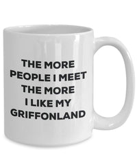 The more people I meet the more I like my Griffonland Mug - Funny Coffee Cup - Christmas Dog Lover Cute Gag Gifts Idea