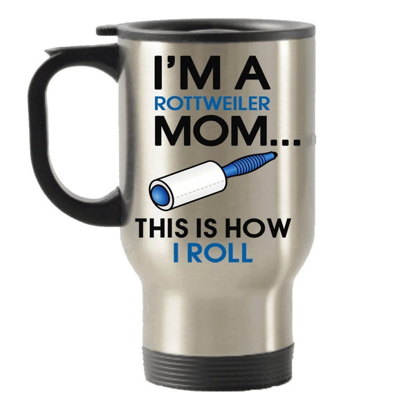 I'm An Rottweiler Mom -This Is How I Roll Stainless Steel Travel Insulated Tumblers Mug