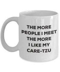 The more people I meet the more I like my Care-tzu Mug - Funny Coffee Cup - Christmas Dog Lover Cute Gag Gifts Idea