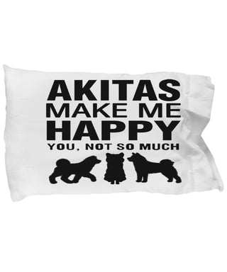 Akitas Make Me Happy Pillow Case