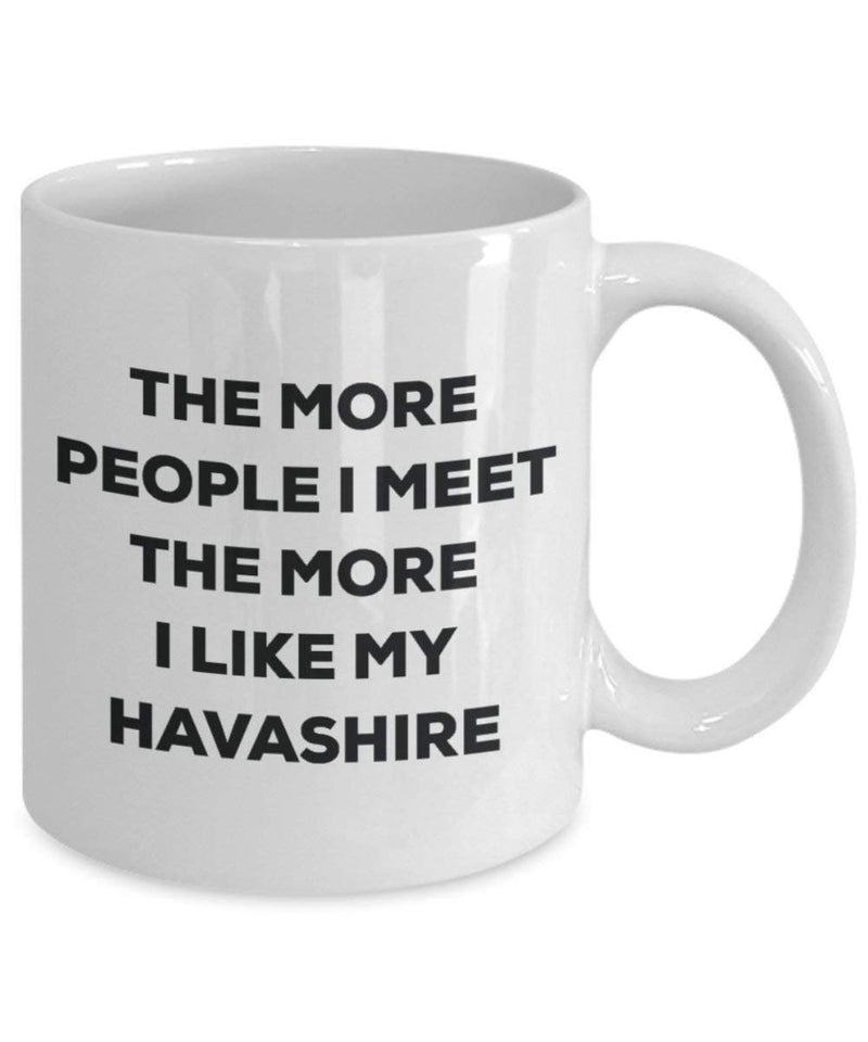 The More People I Meet The More I Like My Havashire Mug - Funny Coffee Cup - Christmas Dog Lover Cute Gag Gifts Idea