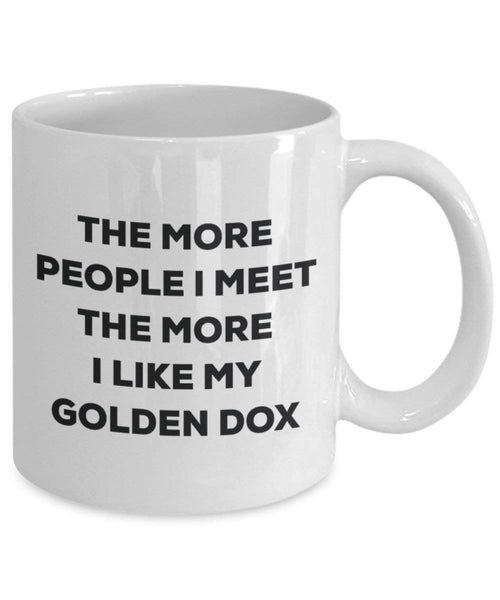 The More People I Meet The More I Like My Golden DOX Mug - Funny Coffee Cup - Christmas Dog Lover Cute Gag Gifts Idea