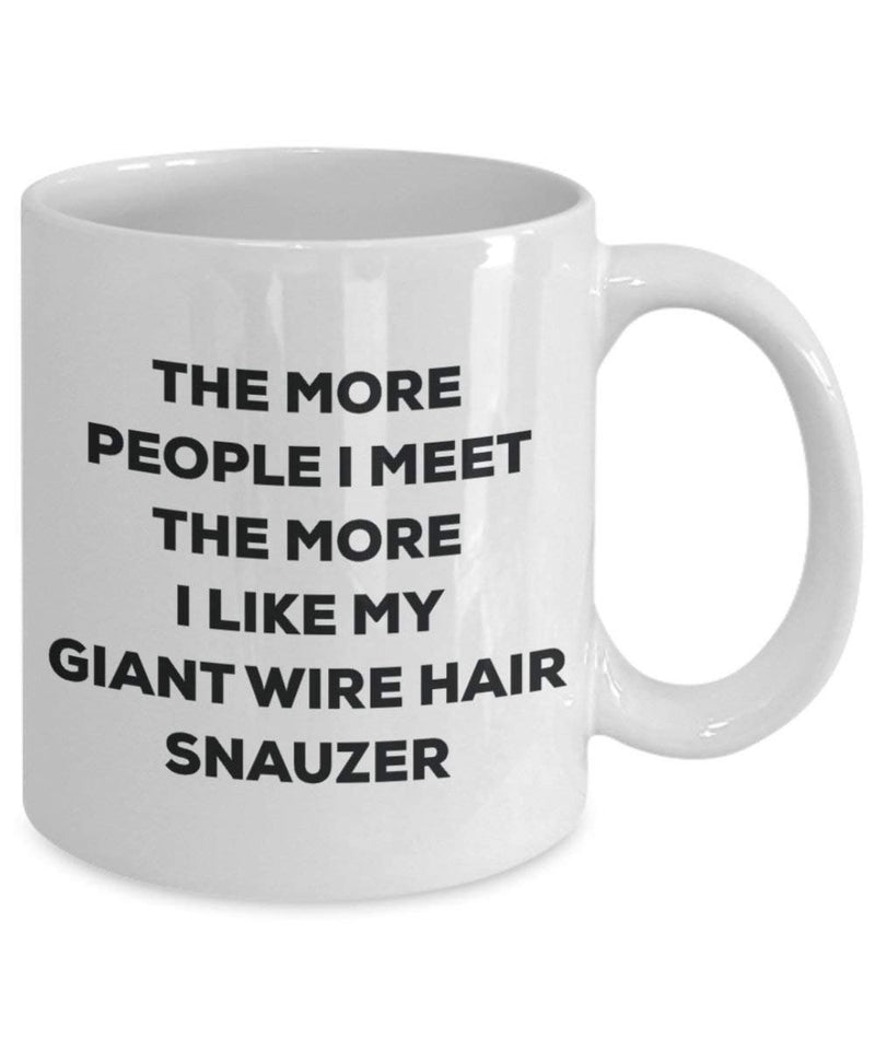 The more people I meet the more I like my Giant Wire Hair Snauzer Mug
