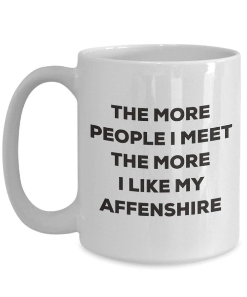 The more people I meet the more I like my Affenshire Mug - Funny Coffee Cup - Christmas Dog Lover Cute Gag Gifts Idea (11oz)