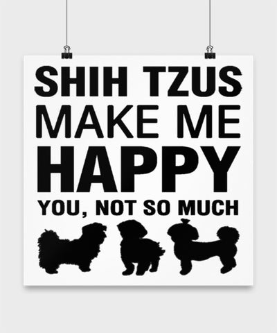 Shih Tzus Make Me Happy Dog lover Poster wall art Gift idea (12 × 12)