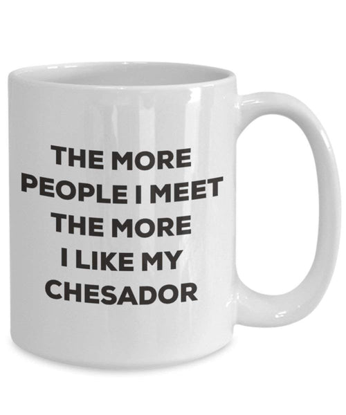 Le plus de personnes I Meet the More I Like My Chesador Mug de Noël – Funny Tasse à café – amateur de chien mignon Gag Gifts Idée 15oz blanc