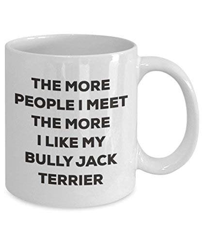 The More People I Meet The More I Like My Bully Jack Terrier Mug - Funny Coffee Cup - Christmas Dog Lover Cute Gag Gifts Idea