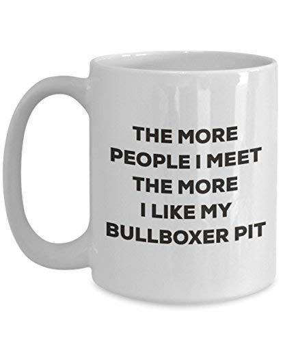 The More People I Meet The More I Like My Bullboxer Pit Mug - Funny Coffee Cup - Christmas Dog Lover Cute Gag Gifts Idea