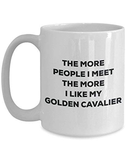 The More People I Meet The More I Like My Golden Cavalier Mug - Funny Coffee Cup - Christmas Dog Lover Cute Gag Gifts Idea