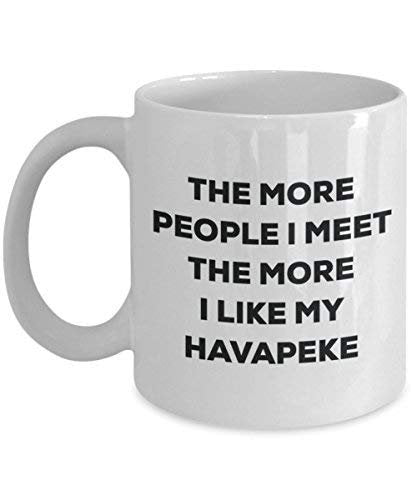 The More People I Meet The More I Like My Havapeke Mug - Funny Coffee Cup - Christmas Dog Lover Cute Gag Gifts Idea
