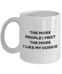 The More People I Meet The More I Like My Dorkie Mug