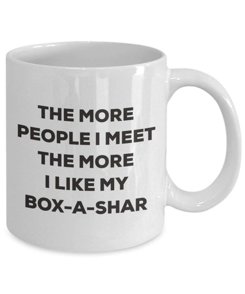 The More People I Meet the More I Like My box-a-shar Tasse – Funny Coffee Cup – Weihnachten Hund Lover niedlichen Gag Geschenke Idee 11oz weiß