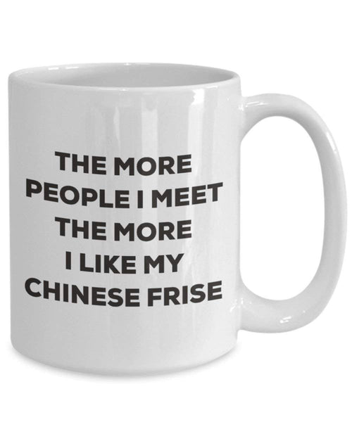 Le plus de personnes I Meet the More I Like My Chinese Frise Mug de Noël – Funny Tasse à café – amateur de chien mignon Gag Gifts Idée 15oz blanc