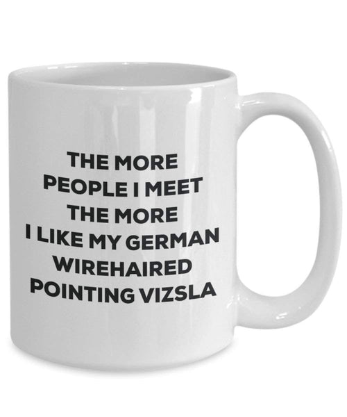 The more people I meet the more I like my German Wirehaired Pointing Vizsla Mug - Funny Coffee Cup - Christmas Dog Lover Cute Gag Gifts Idea