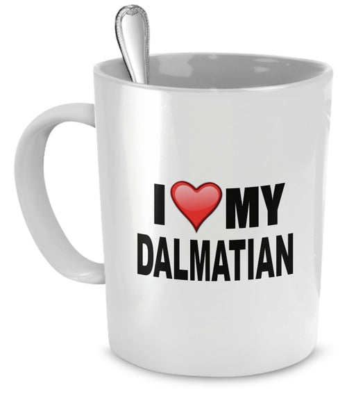 Dalmatian Mug - I Love My Dalmatian - Dalmatian Lover Gifts- Dog Lover Gifts - 11 Oz Ceramic Mug