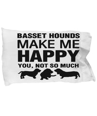Basset Hounds Make Me Happy Pillow Case