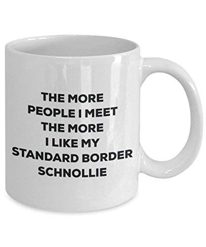 The More People I Meet The More I Like My Standard Border Schnollie Mug