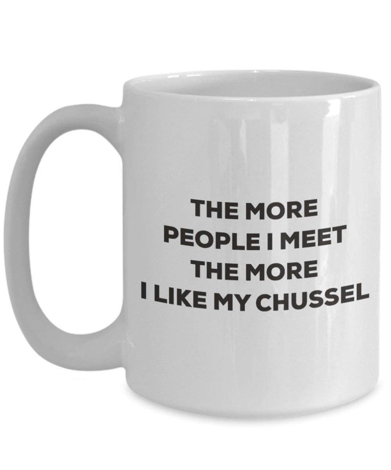 The more people I meet the more I like my Chussel Mug - Funny Coffee Cup - Christmas Dog Lover Cute Gag Gifts Idea