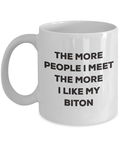 The More People I Meet the More I Like My Biton Tasse – Funny Coffee Cup – Weihnachten Hund Lover niedlichen Gag Geschenke Idee