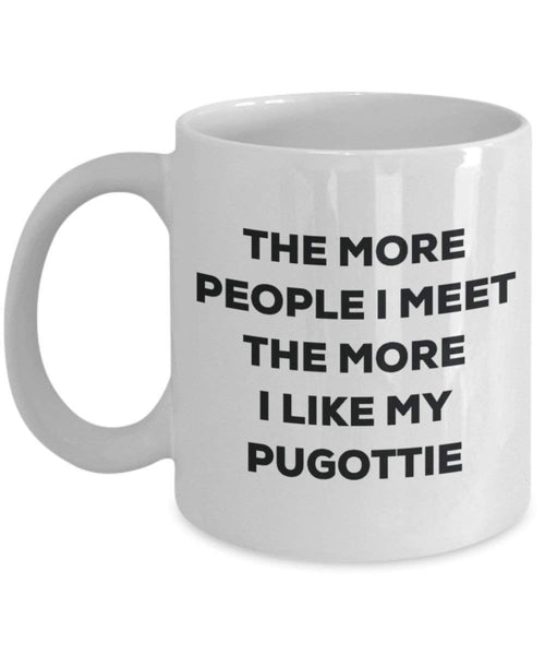 The more people I meet the more I like my Pugottie Mug - Funny Coffee Cup - Christmas Dog Lover Cute Gag Gifts Idea