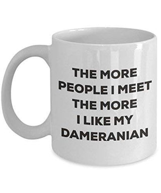 The More People I Meet The More I Like My Dameranian Mug
