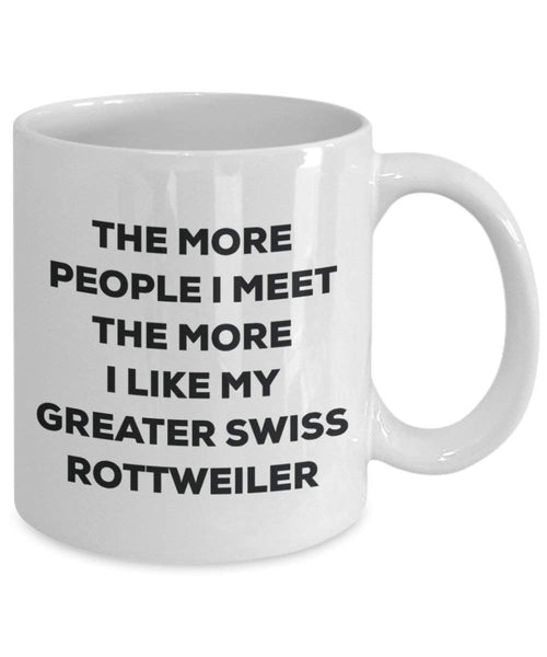 The more people I meet the more I like my Greater Swiss Rottweiler Mug - Funny Coffee Cup - Christmas Dog Lover Cute Gag Gifts Idea