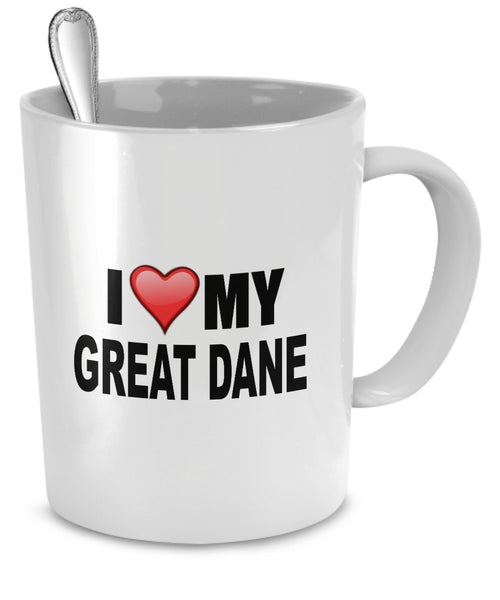 Great Dane Mug - I Love My Great Dane - Great Dane Lover Gifts- Dog Lover Gifts - 11 Oz Ceramic Mug by DogsMakeMeHappy