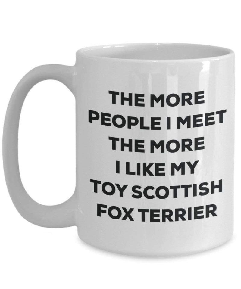 The more people I meet the more I like my Toy Scottish Fox Terrier Mug - Funny Coffee Cup - Christmas Dog Lover Cute Gag Gifts Idea