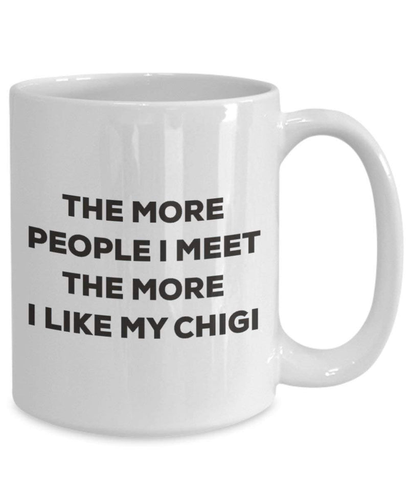 The more people I meet the more I like my Chigi Mug - Funny Coffee Cup - Christmas Dog Lover Cute Gag Gifts Idea
