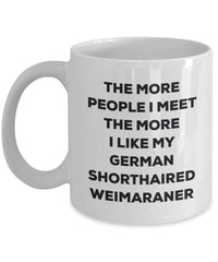 The more people I meet the more I like my German Shorthaired Weimaraner Mug