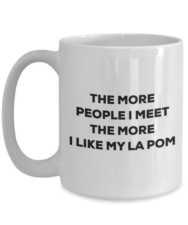 The more people I meet the more I like my La Pom Mug