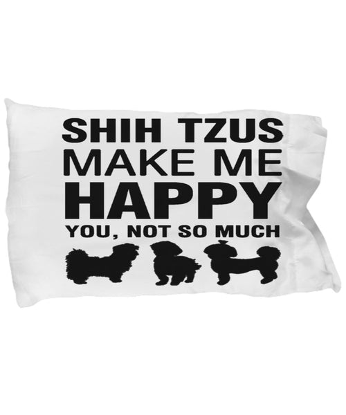 Shih Tzus Make Me Happy Taie d'oreiller
