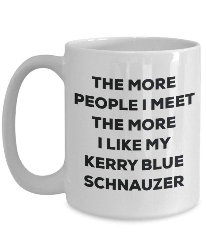 The more people I meet the more I like my Kerry Blue Schnauzer Mug