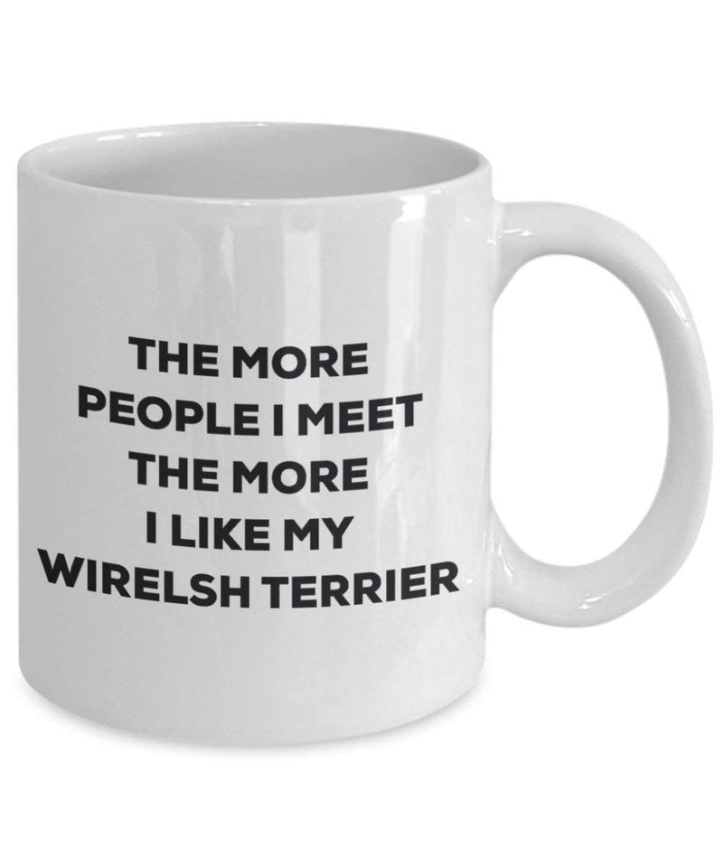 The more people I meet the more I like my Wirelsh Terrier Mug - Funny Coffee Cup - Christmas Dog Lover Cute Gag Gifts Idea