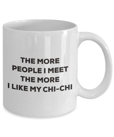The more people I meet the more I like my Chi-chi Mug