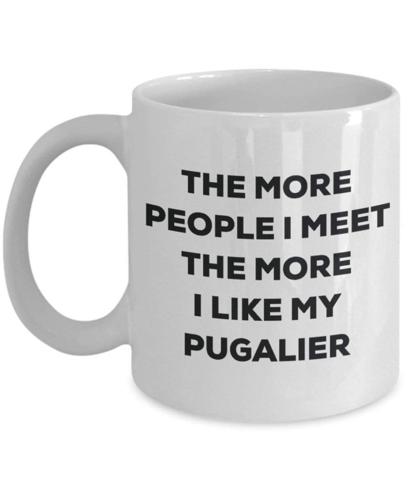 The more people I meet the more I like my Pugalier Mug - Funny Coffee Cup - Christmas Dog Lover Cute Gag Gifts Idea