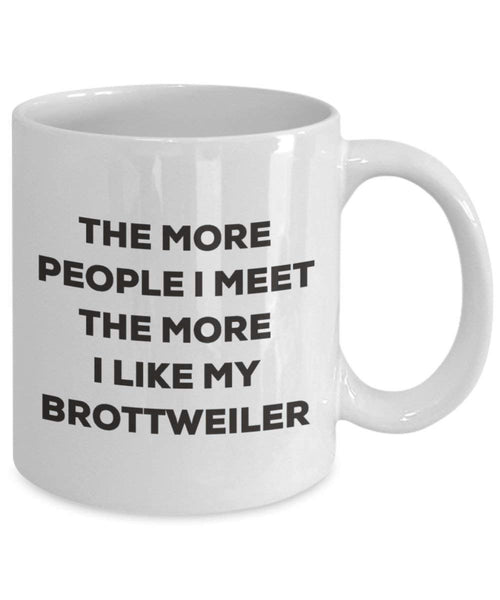 The more people I meet the more I like my Brottweiler Mug - Funny Coffee Cup - Christmas Dog Lover Cute Gag Gifts Idea