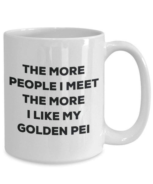 The more people I meet the more I like my Golden Pei Mug - Funny Coffee Cup - Christmas Dog Lover Cute Gag Gifts Idea
