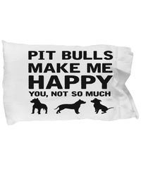 Pit Bulls make me happy Pillow case